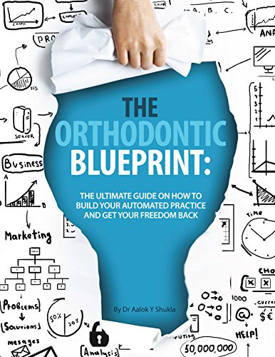 Download THE ORTHODONTIC BLUEPRINT: THE ULTIMATE GUIDE ON HOW TO BUILD YOUR AUTOMATED PRACTICE AND GET YOUR FREEDOM BACK Pdf