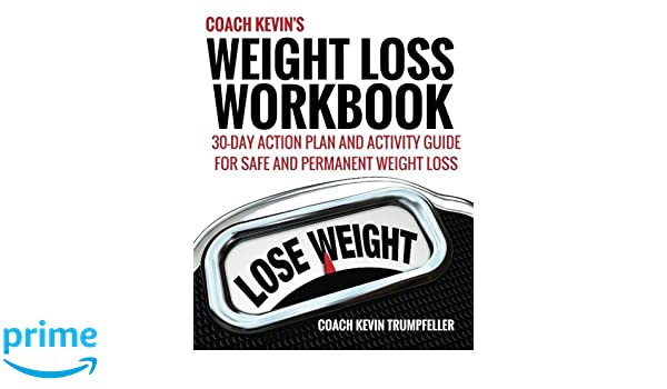 Coach Kevin's Weight Loss Workbook: 30-Day Action Plan and ...