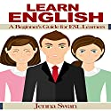 Learn English: A Beginner's Guide for ESL Learners Audiobook by Jenna Swan Narrated by Jenna Swan