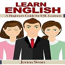Learn English: A Beginner's Guide for ESL Learners | Livre audio Auteur(s) : Jenna Swan Narrateur(s) : Jenna Swan