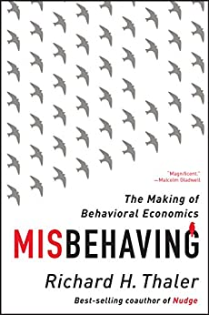 Misbehaving: The Making of Behavioral Economics by [Thaler, Richard H.]
