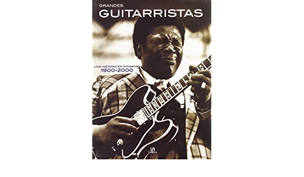 Grandes Guitarristas : Una Historia En Imagenes 1900-2000 / Great Guitarists : A History In Pictures 1900-2000 (Spanish Edition): Nick Freeth, Cliff Douse: ...