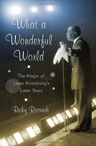 What a Wonderful World: The Magic of Louis Armstrong's Later Years -