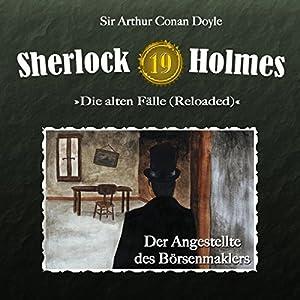 Der Angestellte des Börsenmaklers (Sherlock Holmes - Die alten Fälle 19 [Reloaded]) Hörspiel