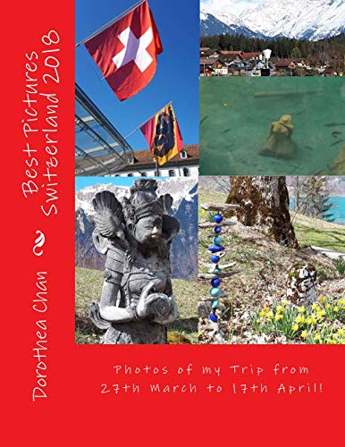 book cover - Best Pictures Switzerland 2018: Photos of my Trip from 27th March to 1... - Dorothea Chan