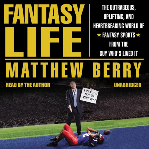 Fantasy Life: The Outrageous, Uplifting, and Heartbreaking World of Fantasy Sports from the Guy Who's Lived It (LIBRARY EDITION) by Gildan Media, LLC and AudioGO