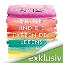 Du, ich und die Farben des Lebens Audiobook by Noa C. Walker Narrated by Christiane Marx