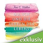 Du, ich und die Farben des Lebens | Noa C. Walker