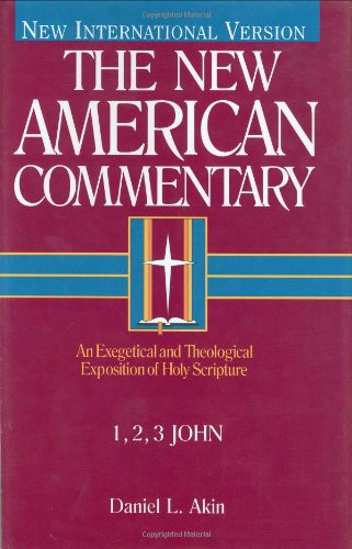 - 1,2,3 John: An Exegetical and Theological Exposition of Holy Scripture (The New American Commentary)