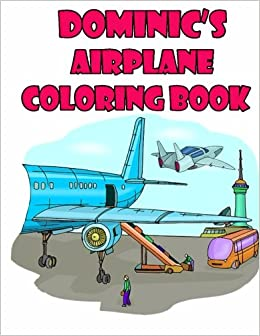 amazoncom dominics airplane coloring book high quality personalized coloring book 9781511562270 adycat publishing books - Personalized Coloring Book