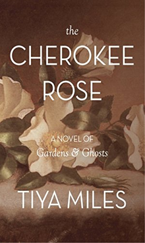 The Cherokee Rose: A Novel of Gardens and Ghosts