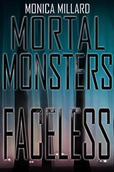 Faceless (Mortal Monsters Book 1) by [Millard, Monica]