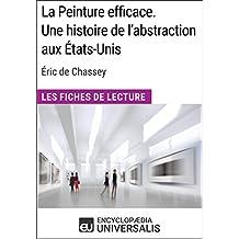 La Peinture efficace. Une histoire de l'abstraction aux États-Unis d'Éric de Chassey: Les Fiches de Lecture d'Universalis (French Edition)