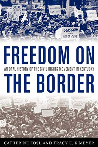 Freedom on the Border: An Oral History of the Civil Rights Movement in Kentucky (Kentucky Remembered)