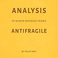 Analysis of Nassim Nicholas Taleb's Antifragile Audiobook by  Milkyway Media Narrated by Susan Murphy
