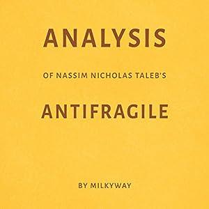 Analysis of Nassim Nicholas Taleb's Antifragile Hörbuch von  Milkyway Media Gesprochen von: Susan Murphy
