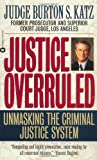 img - for Justice Overruled: Unmasking the Criminal Justice System by Katz, Burton S. (1998) Mass Market Paperback book / textbook / text book