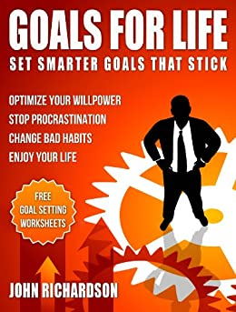 Goals For Life: Set SMARTER Goals That Stick. (Legacy of Impact Book 2) by [Richardson, John W.]