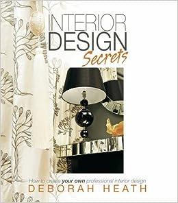 Interior Design Secrets How To Create Your Own Professional Amazoncouk Deborah Heath 9781909623545 Books
