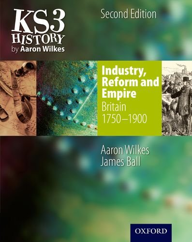 KS3 History by Aaron Wilkes: Industry, Reform & Empire Student ...