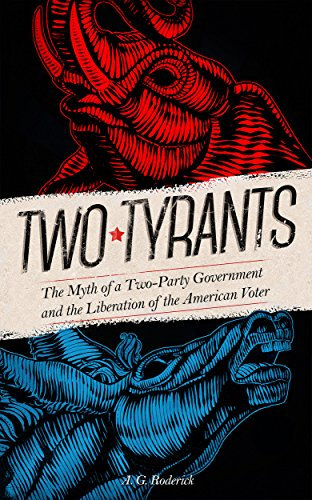 Two Tyrants: The Myth of a Two Party Government and the Liberation of the American Voter