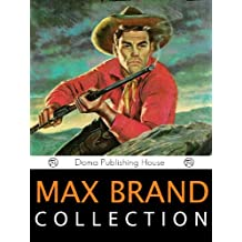 Max Brand Collection, 13 Works: Harrigan, Trailin', The Untamed, The Night Horseman, Gunman's Reckoning, Ronicky Doone, The Seventh Man, Way of the Lawless, ... Alcatraz, Bull Hunter, Garden of Eden, MORE