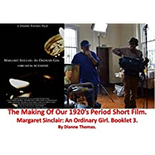 The Making Of Our 1920's Period Short Film. Margaret Sinclair An Ordinary Girl. Booklet 3.