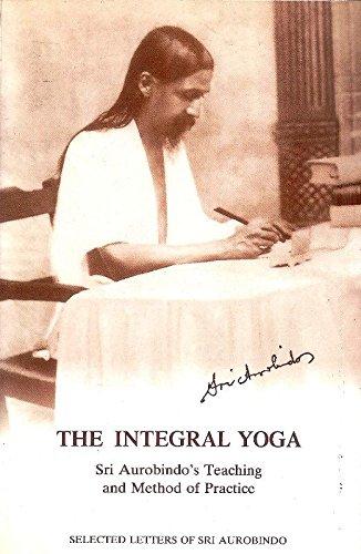 The integral yoga. Sri Aurobindos teaching and method of ...