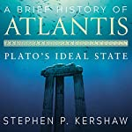 A Brief History of Atlantis: Plato's Ideal State | Stephen P. Kershaw