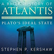 A Brief History of Atlantis: Plato's Ideal State Audiobook by Stephen P. Kershaw Narrated by Peter Silverleaf