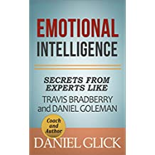 Emotional Intelligence: Secrets From Experts Travis Bradberry and Daniel Goleman