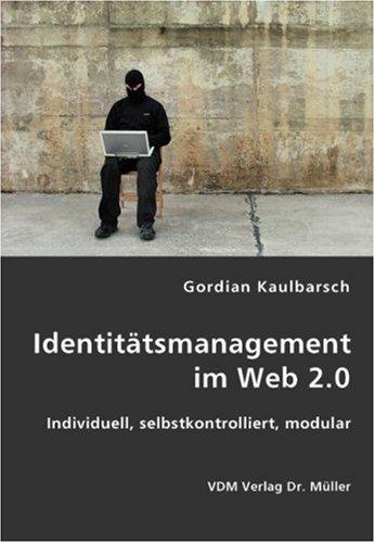 Identitätsmanagement im Web 2.0: Individuell, selbstkontrolliert, modular
