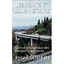 LES PONTS ET LEUR  HISTOIRE : Traits d'union vitaux des transports terrestres (French Edition)