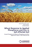Wheat Response to Applied Phosphorus and Zinc in Salt-Affected Soil, Muhammad Mazhar Iqbal and Abdul Ghafoor, 3847372394