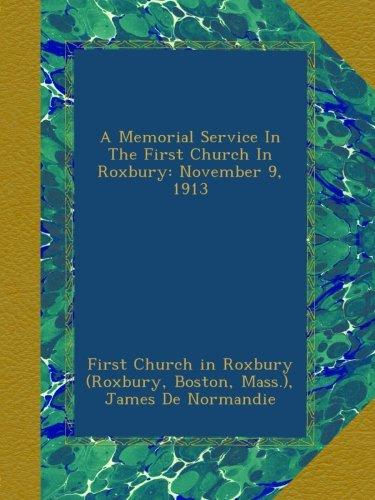 Download A Memorial Service In The First Church In Roxbury: November 9, 1913 pdf