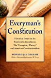 """Everyman's Constitution: Historical Essays on the Fourteenth Amendment, the """"Conspiracy Theory,"""" and American Constitutionalism, Howard Jay Graham, 0870206346"""