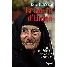 TUERIE D'EHDEN (LA) OU LA MALÉDICTIO DES ARABES CHRÉTIENS