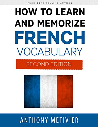 How to Learn and Memorize French Vocabulary ... Using Memory Palaces Specifically Designed for the French Language (Magnetic Memory Series)