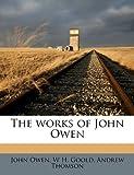 The Works of John Owen, John Owen and W. H. Goold, 1178294072
