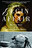 img - for The Elgin Affair: The True Story of the Greatest Theft in History book / textbook / text book