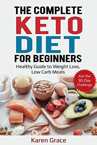 The Complete Keto Diet for Beginners: Healthy Guide to Weight Loss, Low Carb Meals – Join the 30-Day Challenge by Karen Grace