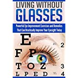 """#1 Book On Natural Eye ImprovementThe book """"Living Without Glasses—Powerful Eye Improvement Exercises And Remedies That Can Drastically Improve Your Eyesight Today"""" talks about different strategies and tips for improving your eyesight in the most na..."""
