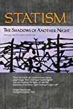 "Statism: The Shadow of Another Night is an anthology on the subject of statism, with a special emphasis on early indicators and movements. Many aspects of statism, and even the word ""statism"" itself are clearly unknown to the public; so a book warnin..."