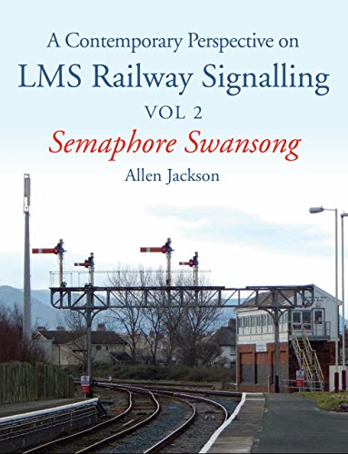 - Contemporary Perspective on LMS Railway Signalling Vol 2: Semaphore Swansong