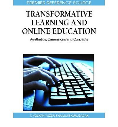 [(Transformative Learning and Online Education: Aesthetics, Dimensions and Concepts )] [Author: T. Volkan Yuzer] [Apr-2011]