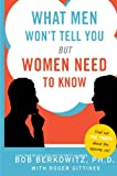 What Men Won't Tell You but Women Need to Know, Bob Berkowitz and Roger Gittines, 0061450308