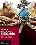 Power, Splendour, and Diamonds: Denmark s Regalia and Crown Jewels (Crown Series)