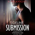 Sideline Submission: Up-Ending Tad: A Journey of Erotic Discovery, Book 3   Kora Knight