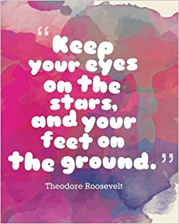 Keep Your Eyes On The Stars And Your Feet On The Ground Quotes