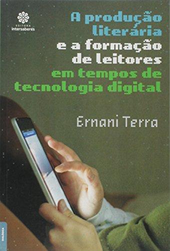 A Produção Literária e a Formação de Leitores em Tempo de Tecnologia Digital
